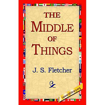 The Middle of Things by Fletcher & J. S.