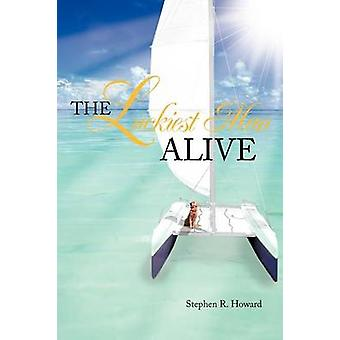 The Luckiest Man Alive by Howard & Stephen R.