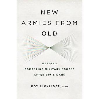 Nya arméer från gamla sammanslagning konkurrerande militära styrkor efter inbördeskrig av Licklider & Roy