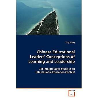 Chinesische pädagogische Führung Konzeptionen des Lernens und der Führung von Wang & Ting