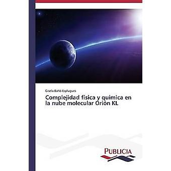 Complejidad fsica y qumica en la nube molecular Orin KL by Ba Esplugues Gisela