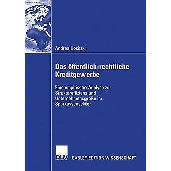 Das ffentlichrechtliche Kreditgewerbe  Eine empirische Analyse zur Struktureffizienz und Unternehmensgre im Sparkassensektor by Kositzki & Andrea