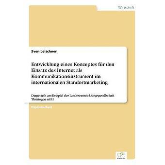 Entwicklung eines Konzeptes fr デン Einsatz デ インターネット als Kommunikationsinstrument イム internationalen Leischner ・ スヴェン Standortmarketing