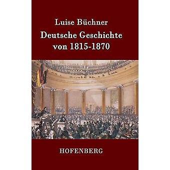 Deutsche Geschichte von 18151870 by Luise Bchner
