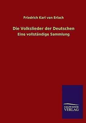 Die Volkslieder Der Deutschen by Erlach & Friedrich Karl Von