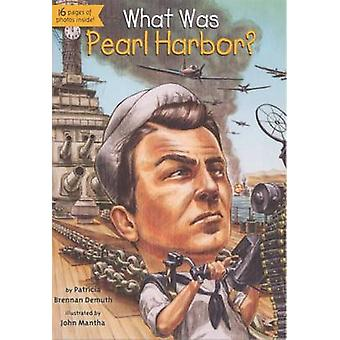 What Was Pearl Harbor? by Patricia Brennan Demuth - John Mantha - 978