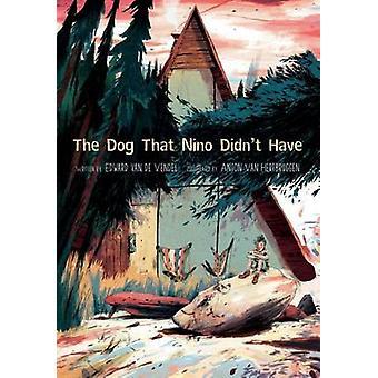 The Dog That Nino Didn't Have by Edward van de Vendel - Anton Van Her