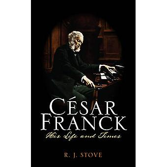 Cesar Franck - His Life and Times by R. J. Stove - 9780810882072 Book