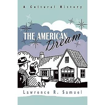 The American Dream - A Cultural History by Lawrence R. Samuel - 978081