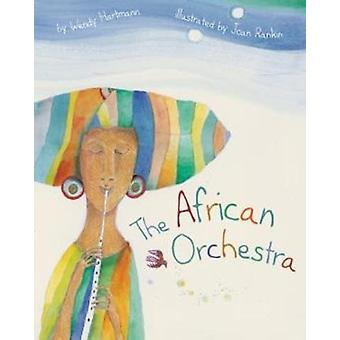 The African Orchestra by Wendy Hartmann - Joan Rankin - 9781566560481