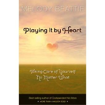 Playing it by Heart - Taking Care of Yourself No Matter What by Melody