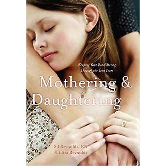 Mothering and Daughtering - Keeping Your Bond Strong Through the Teen