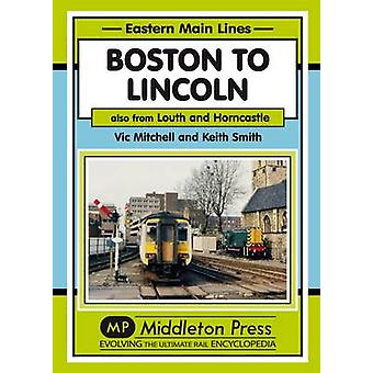 Boston to Lincoln - Also from Louth and Horncastle by Vic Mitchell - 9