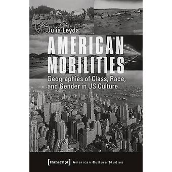 American Mobilities - Geographies of Class - Race - and Gender in Us C