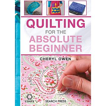 Quilting for the Absolute Beginner by Owen Cheryl