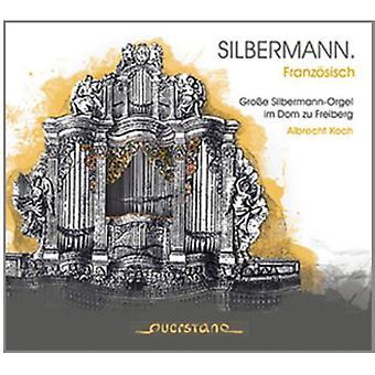 Albrecht Koch - Silbermann: Franz Sisch - Gro E Silbermann-Orgel Im Dom Zu Freiberg [CD] USA import