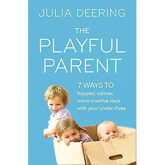 The Playful Parent by Julia Deering
