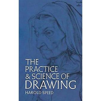 The Practice and Science of Drawing by Harold Speed