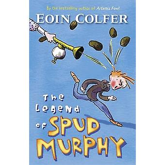 The Legend of Spud Murphy by Eoin Colfer - 9780141317083 Book