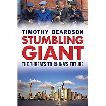 Stumbling Giant - The Threats to China's Future by Timothy Beardson -