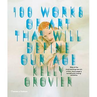 100 konstverk som kommer att definiera vår ålder av Kelly Grovier - 97805002