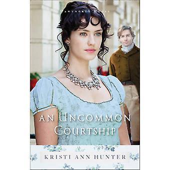 An Uncommon Courtship by Kristi Ann Hunter - 9780764218262 Book