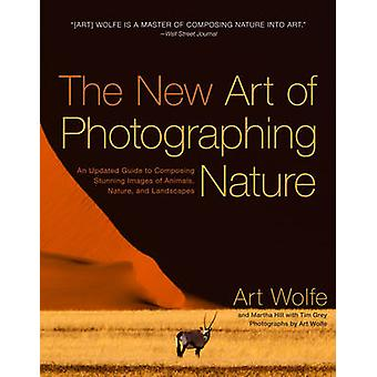 The New Art of Photographing Nature - An Updated Guide to Composing St
