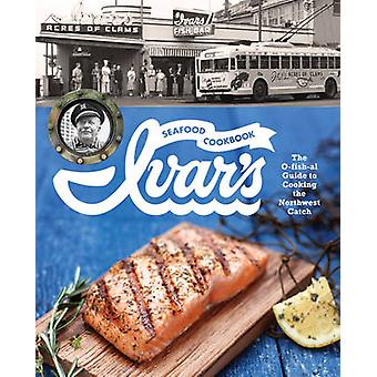 Ivar's Seafood Cookbook - The O-fish-al Guide to Cooking the Northwest
