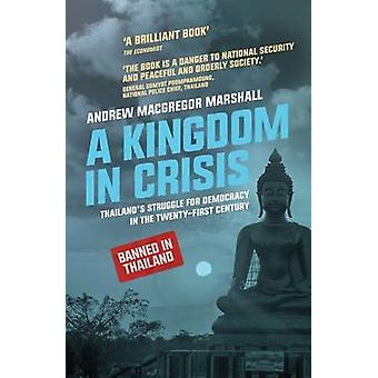 A Kingdom in Crisis - Thailand's Struggle for Democracy in the Twenty-