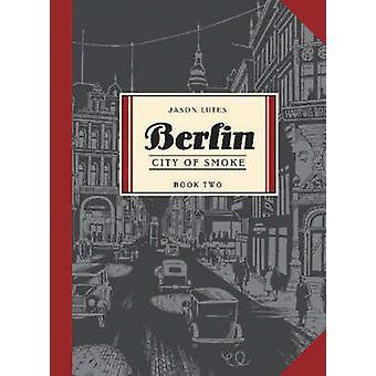 Berlin - City of smoke - Bk. 2 - City of Smoke by Jason Lutes - 97818972