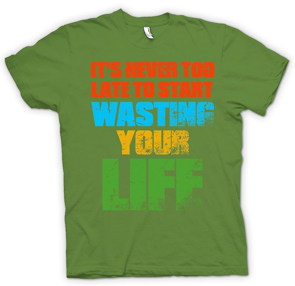 Heren T-shirt - zijn nooit te laat om te beginnen verspillen Your Life - Funny