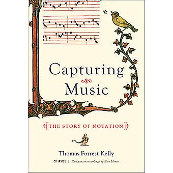 Capturing Music - The Story of Notation by Thomas Forrest Kelly - 9780