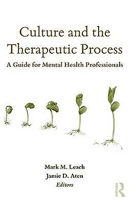 Culture and the Therapeutic Process A Guide for Hommestal Health Professionals by Leach & Mark M.