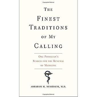 Min kallelse finaste traditioner: en läkares Sök för förnyelse av medicin