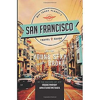 Off Track Planet's San Francisco Travel Guide for the Young, Sexy, and Broke (Off Track Planets Travel Guide)