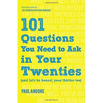 101 Questions You Need to Ask in Your Twenties: (and� Let's Be Honest, Your Thirties Too)
