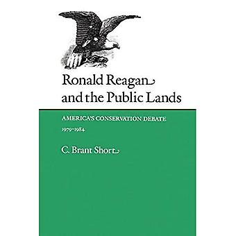 Ronald Reagan and the Public Lands: America's Conservation Debate, 1979-1984
