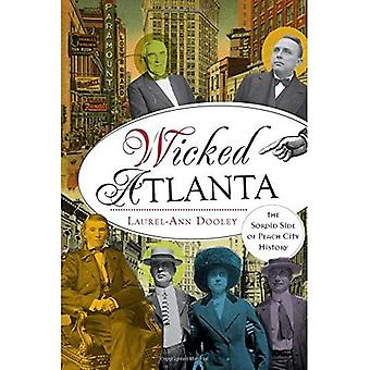 Wicked Atlanta: The Sordid Side of Peach City History