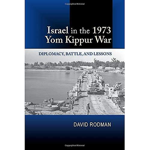 Israel in the 1973 Yom Kippur War  Diplomacy, Battle, and Lessons