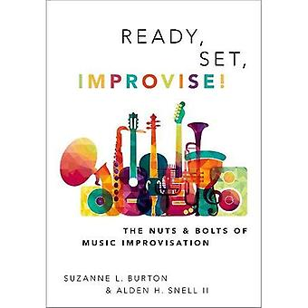 Ready, Set, Improvise!: The� Nuts and Bolts of Music Improvisation