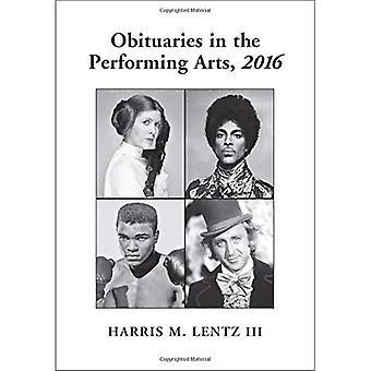Obituaries in the Performing Arts: 2016 (Lentz's Performing Arts Obituaries)