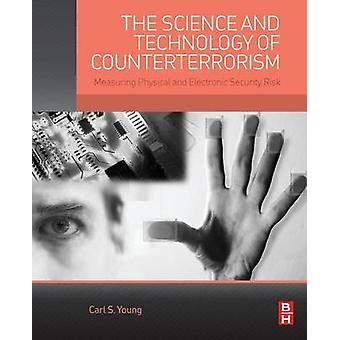 The Science and Technology of Counterterrorism Measuring Physical and Electronic Security Risk by Young & Carl S.
