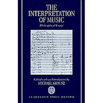 The Interpretation of Music Philosophical Essays by Krausz & Michael