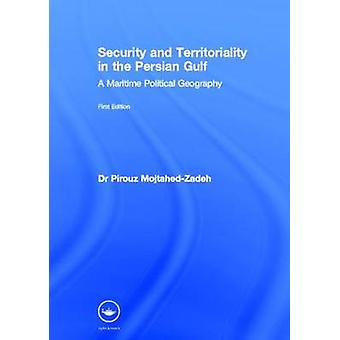 Security and Territoriality in the Persian Gulf A Maritime Political Geography by MojtahedZadeh & Pirouz