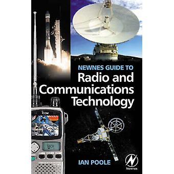 Newnes Guide to Radio and Communications Technology by Poole & Ian