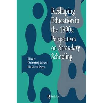 Reshaping Education in the 1990s Perspectives on Secondary Schooling by Pole & C.