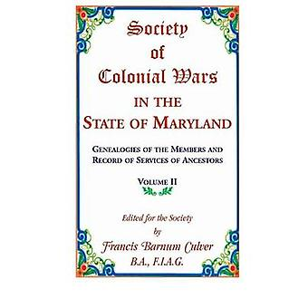 Society of Colonial Wars in the State of Maryland Genealogies of the Members and Record of Services of Ancestors Volume II by Culver & Frances Barnum