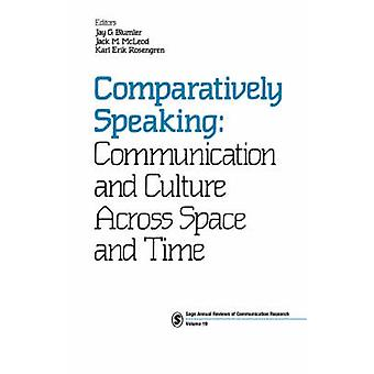 Comparatively Speaking Communication and Culture Across Space and Time by Blumler & Jay G.