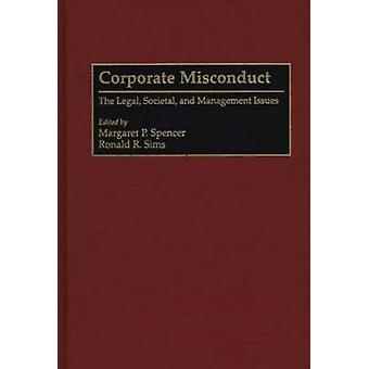Corporate Misconduct The Legal Societal and Management Issues by Spencer & Margaret P.