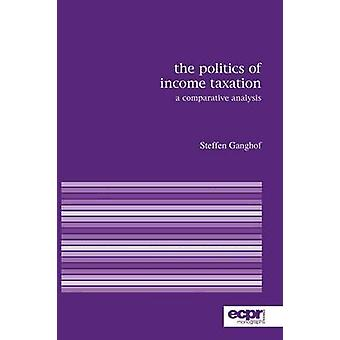 The Politics of Income Taxation A Comparative Analysis by Ganghof & Steffen